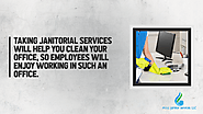 • Taking janitorial services will help you clean your office, so employees will enjoy working in such an office.