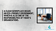 • A clean workplace means an eco-friendly environment, which is also one of the responsibilities of today's organizat...