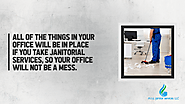 • All of the things in your office will be in place if you take janitorial services, so your office will not be a mess.