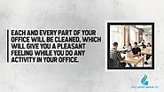 • Each and every part of your office will be cleaned, which will give you a pleasant feeling while you do any activit...