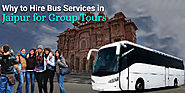 Why Hire Bus Services in Jaipur for Group Tours