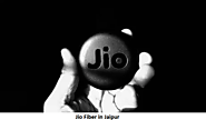 Jio Fiber in Jaipur- Plans, Prices, Offers And Registration l All You Need to Know