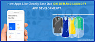 How Apps Like Cleanly Ease Out On-Demand Laundry App Development