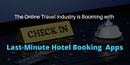 The Online Travel Industry is Booming with Last-Minute Hotel Booking Apps