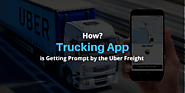 How Trucking App is Getting Prompt by the Uber Freight