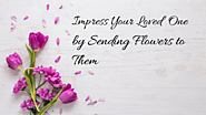 Impress Your Loved One by Sending Flowers to Them - Floraindia Blog
