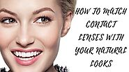 How to Match Contact Lenses With Your Natural Looks - Health