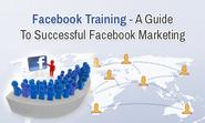 Facebook Training: A Guide To Successful Facebook Marketing