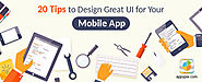 20 Tips to Design Great UI for Your Mobile App