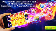 Play Mobile Slot Games UK and Get Memorable Playing Experience