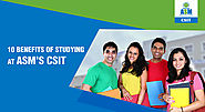 10 Benefits Of Studying At ASM's CSIT