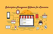 What Subscription Management Software for Ecommerce Can Offer?