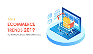 Top 5 eCommerce Trends for 2019 to Improve Sales Performance