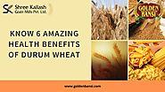 6 Amazing Health Benefits of Durum Wheat