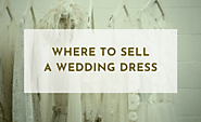 20 Ideas Where To Sell A Wedding Dress Quickly