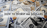 How to Invest 100 Dollars and Make Money: 23 Proven Ways