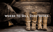 34 Places Where to Sell Used Shoes for Cash in 2020