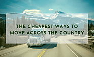 The Cheapest Way to Move Across Country: 10 Handy Tips