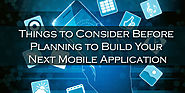 Things to Consider Before Planning to Build Your Next Mobile Application