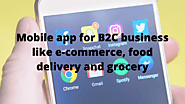 How do I develop a mobile app for B2C business like e-commerce food delivery and grocery? – SVAP Infotech IT Solutions