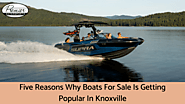 Five Reasons Why Boats For Sale Is Getting Popular In Knoxville