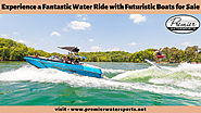 Experience a Fantastic Water Ride with Futuristic Boats for Sale