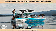 Used Boats For Sale: 5 Tips for Boat Beginners