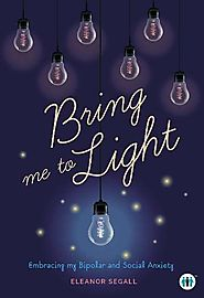 Bring Me to Light: Embracing my Bipolar and Social Anxiety (Inspirational)