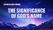 "2019 English Christian Song | ""The Significance of God's Name"""
