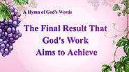 "2019 English Christian Song | ""The Final Result That God's Work Aims to Achieve"""