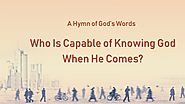 "2019 Christian Gospel Hymn With Lyrics | ""Who Is Capable of Knowing God When He Comes?"" 