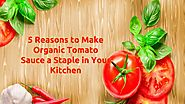 Reasons to Make Organic Tomato Sauce a Staple in Your Kitchen