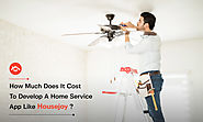 How Much Does it Cost to Develop a Home Service App Like Housejoy?
