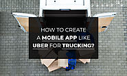 How to develop an on demand trucking app like uber freight?