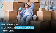 How to Develop an On-Demand Packers and Movers App like Uber?