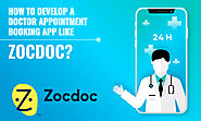 How to Develop a Doctor Appointment Booking App like ZocDoc?
