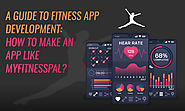 A Guide to Fitness App Development: How to Make an App like MyFitnessPal?