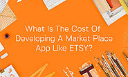 What is the Cost of Developing a Market Place App Like Etsy?
