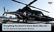 Everything you Need to know about Uber Air – An On-demand Helicopter Service