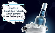 How much does it Cost to Build an On-Demand Liquor Delivery App?