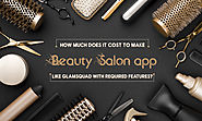 How much does it cost to Make Beauty Salon App like Glamsquad with required features?