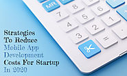 Strategies to Reduce Mobile App Development Costs For Startup in 2020