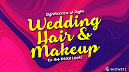 Significance of Right Wedding Hair and Makeup for the Bridal Look