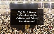 Guide about the Hajj Packages 2019 from Pakistan – Urban Travel Diary