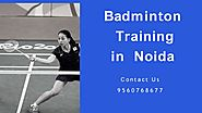 Get the Badminton Training in Noida at Lower Price