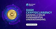 DASH CRYPTOCURRENCY: GAINING A SOLID FUNDAMENTAL UNDERSTANDING
