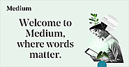 Medium – a place to read and write big ideas and important stories