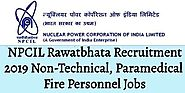 NPCIL Rawatbhata Recruitment 2019 Non-Technical, Paramedical & Fire Personnel Jobs