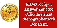 AIIMS Jodhpur Answer Key 2019 Office Assistant Stenographer 10th Dec Exam