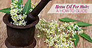 Neem Oil For Hair: A How To Guide